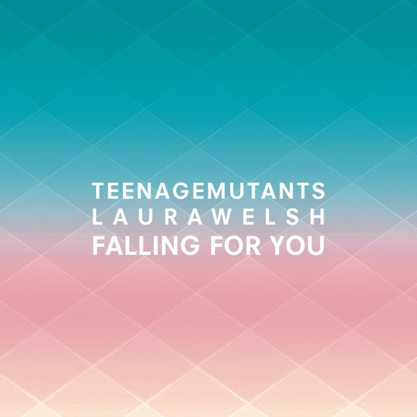 Teenage Mutants & Laura Welsh - Falling for You